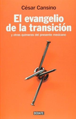 9786074293050: El evangelio de la transicion. Y otras quimeras del presente mexicano (Spanish Edition)