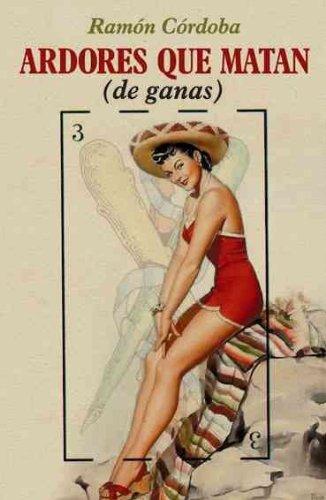 Ardores que matan (de ganas) / Ardour that Kills (of Desire) (Spanish Edition): Cordoba, Ramon