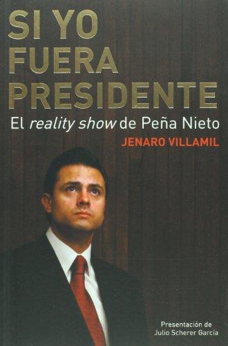 9786074293463: Si yo fuera presidente. El reality show de Pena Nieto (Spanish Edition)