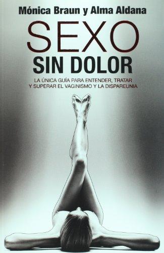 9786074293760: Sexo sin dolor. La unica guia para entender, tratar y superar el vaginismo y la dispareunia (Spanish Edition)