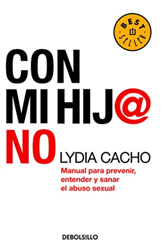 9786074297201: Con mi hij@ no/Not With My Child: Manual para prevenir, entender y sanar el abuso sexual/Manual to Prevent, Understand and Heal Sexual Abuse