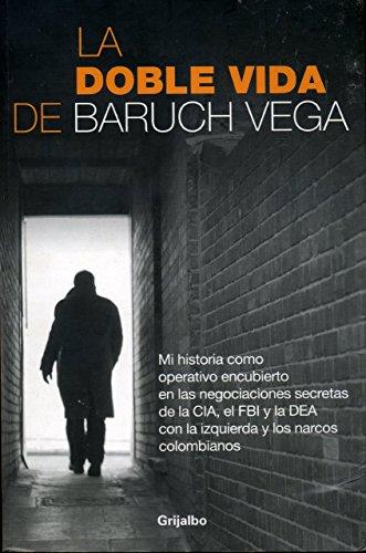 9786074298932: La doble vida de Baruch Vega / The Double Life of Baruch Vega: Mi historia como operativo encubierto en las negociaciones secretas de la CIA, el FBI y ... the CIA, the FBI and the DEA With the Left...