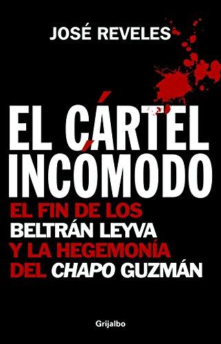 9786074299915: El Cártel Incómodo: el fin de los Beltrán Leyva y la hegemonía del Chapo Guzmán
