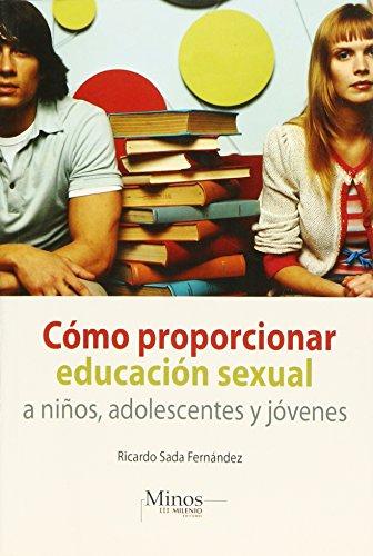 9786074320183: Como proporcionar educacion sexual a ninos, adolescentes y jovenes/ How To Teach Sexual Education To Children, Adolescents And Young Adults (Spanish Edition)