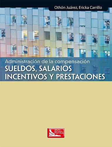 9786074381276: ADMINISTRACION DE LA COMPENSACION SUELDO SALARIOS INCENTIVOS Y PRESTACIONES