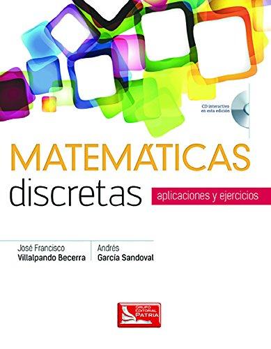 MATEMATICAS DISCRETAS. APLICACIONES Y EJERCICIOS (INCLUYE CD): VILLALPANDO BECERRA, JOSE