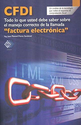 9786074409161: CFDI. TODO LO QUE USTED DEBE SABER SOBRE EL MANEJO CORRECTO DE LA LLAMADA FACTURA ELECTRONICA
