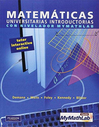 Matemáticas universitarias introductorias con nivelador Mymathlab: Demana- Waits- Foley- ...