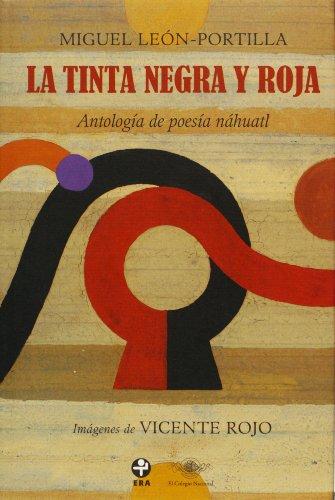9786074450064: La tinta negra y roja: antología de poesía Nahuatl