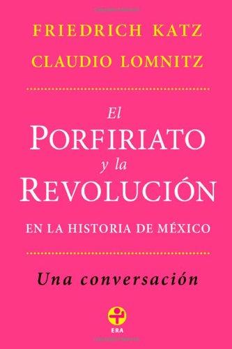 9786074450576: El Porfiriato y la Revolucion en la historia de Mexico: Una conversacion (Spanish Edition)