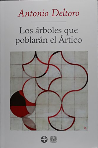 Los ?rboles Que Poblar?n El ?rtico / the Trees That Populate the Arctic: Deltoro, Antonio