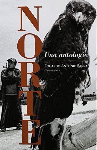 Norte. Una antologia (Spanish Edition): Eduardo Antonio Parra