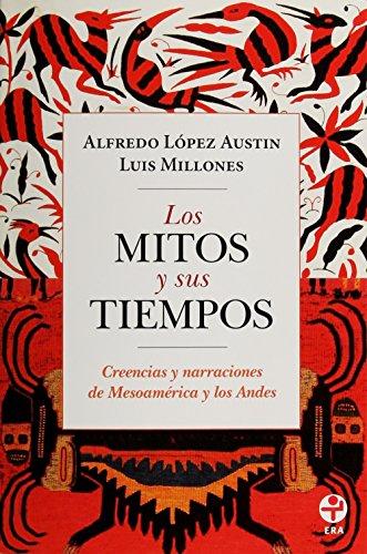 Los Mitos y sus tiempos (Spanish Edition): Austin, Alfredo Lopez;