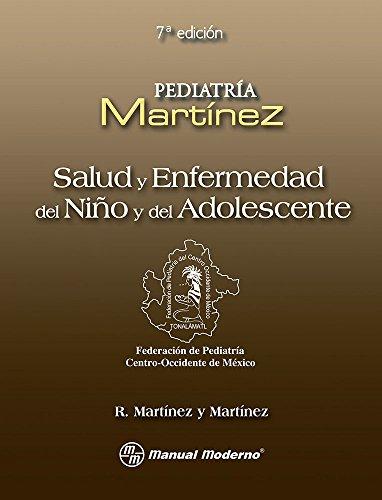 Salud y enfermedad del niño y del adolescente 7a.ed: MARTINEZ, MARTINEZ Y