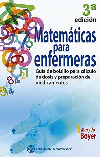 Matematicas Para Enfermeras.: Guia De Bolsillo Para Calculo De Dosis Y Preparacion De Medicamentos:...