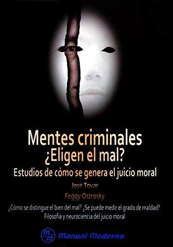9786074483444: Mentes criminales ¿Eligen el mal? Estudios de cómo se genera el juicio moral