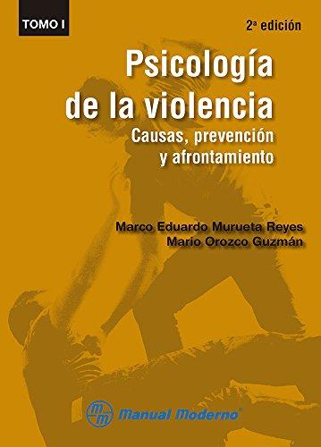 9786074484427: PSICOLOGIA DE LA VIOLENCIA. CAUSAS PREVENCION Y AFRONTAMIENTO / VOL. I / 2 ED.