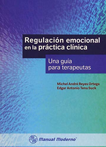 9786074485707: REGULACION EMOCIONAL EN LA PRACTICA CLINICA. UNA GUIA PARA TERAPEUTAS
