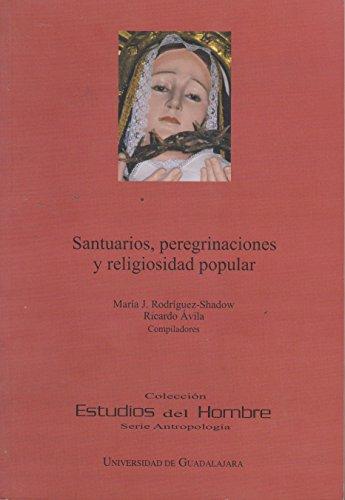 Santuarios, peregrinaciones y religiosidad popular: Rodríguez-Shadow, María; Ávila