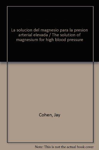 9786074520583: La solucion del magnesio para la presion arterial elevada / The solution of magnesium for high blood pressure (Spanish Edition)