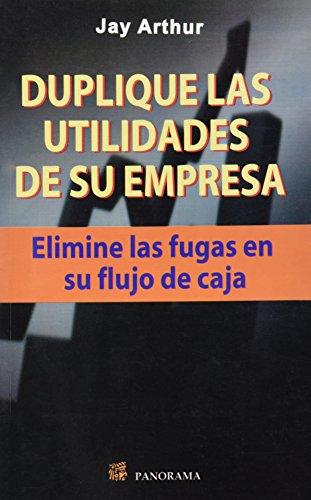 Duplique las utilidades de su empresa / Duplicate your business profits (Spanish Edition): Arthur, ...