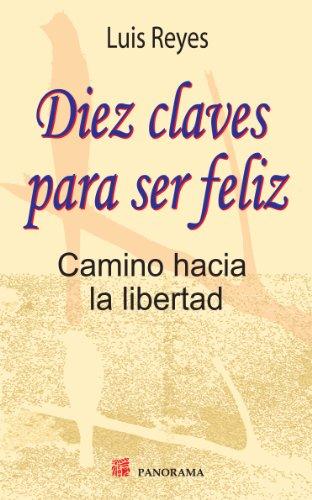 9786074524062: Diez claves para ser feliz. Camino hacia la libertad (Spanish Edition)