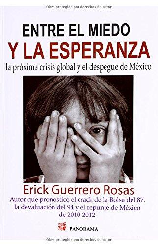 9786074524697: ENTRE EL MIEDO Y LA ESPERANZA. LA PROXIMA CRISIS GLOBAL Y EL DESPEGUE DE MEXICO