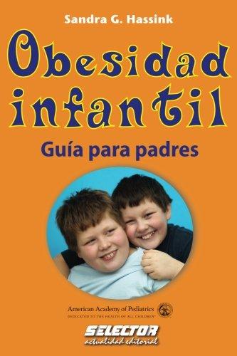 Obesidad Infantil: Guia Para Padres (Paperback): Sandra G Hassink