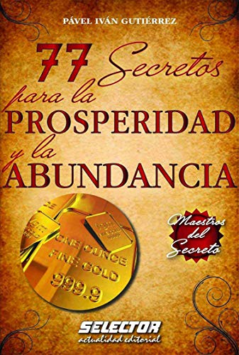 77 Secretos para la prosperidad y abundancia (Spanish Edition): Gutiérrez, Pável Iván