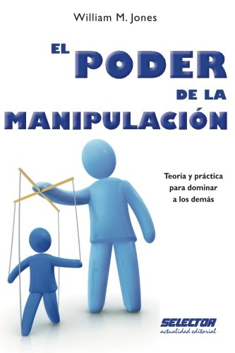 El poder de la manipulación (Spanish Edition) (6074530815) by Jones, William M.