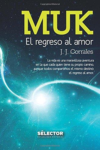 9786074532296: Muk. El regreso al amor: La vida es una maravillosa aventura en la que cada quien tiene su propio camino, aunque todos compartimos el mismo destino. (Spanish Edition)