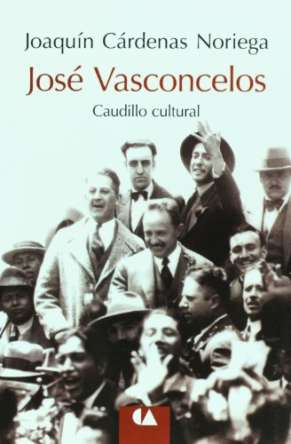 9786074550207: Jose Vasconcelos. Caudillo cultural (Spanish Edition)