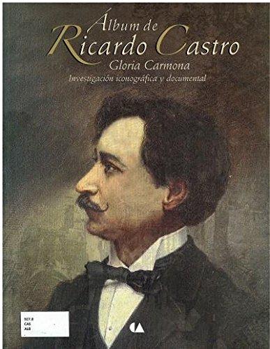 9786074551037: Album de Ricardo Castro. Investigacion iconografica y documental (Spanish Edition)