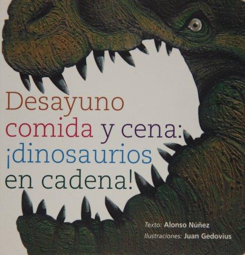 9786074551518: Desayuno, comida y cena: Dinosaurios en cadena! / Breakfast Lunch and Dinner: Dinosaurios en cadena! / Dinosaur's Mealtime (Spanish Edition)