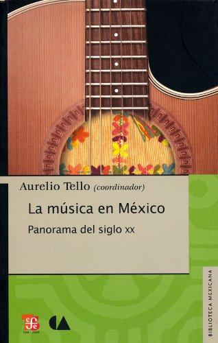 La música en México. Panorama del siglo XX (Biblioteca Mexicana) (Spanish Edition): ...