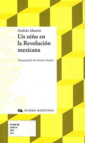 UN NIÂ¥O EN LA REVOLUCION MEXICANA: ANDRES IDUARTE