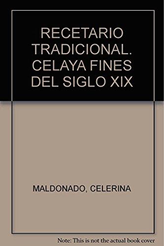 9786074554069: RECETARIO TRADICIONAL. CELAYA FINES DEL SIGLO XIX