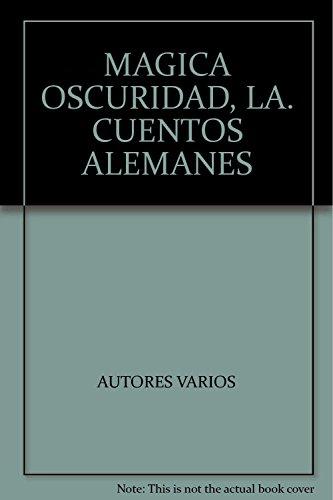 MAGICA OSCURIDAD, LA. CUENTOS ALEMANES [Paperback] by