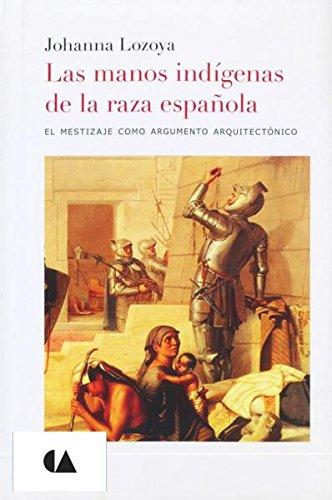 9786074554267: manos indigenas de la raza espanola, las. el mestizaje como argumento arquitectonico / pd