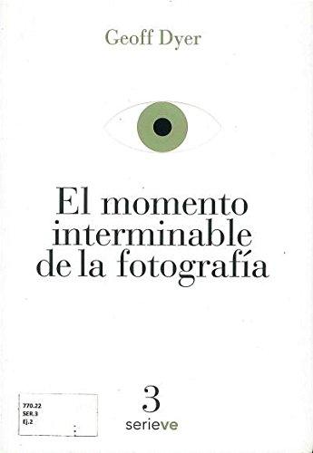 9786074554670: MOMENTO INTERMINABLE DE LA FOTOGRAFIA, EL
