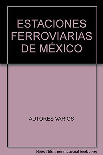 9786074555837: ESTACIONES FERROVIARIAS DE MEXICO. PATRIMONIO HISTORICO, CULTURAL Y ARTISTICO