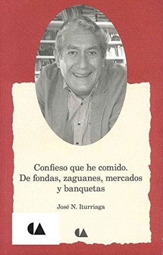 9786074556063: CONFIESO QUE HE COMIDO. DE FONDAS, ZAGUANES, MERCADOS Y BANQUETAS