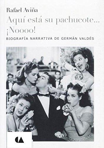 9786074556100: Aqui esta su pachucote Noooo!. Biografia Narrativa de German Valdes (Spanish Edition)