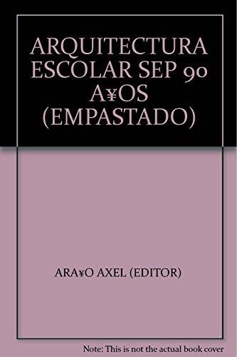 ARQUITECTURA ESCOLAR SEP 90 A¥OS (EMPASTADO) [Paperback] by ARA¥O AXEL (EDITOR)