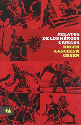 9786074558807: RELATOS DE LOS HEROES GRIEGOS (ALAS Y RAICES)