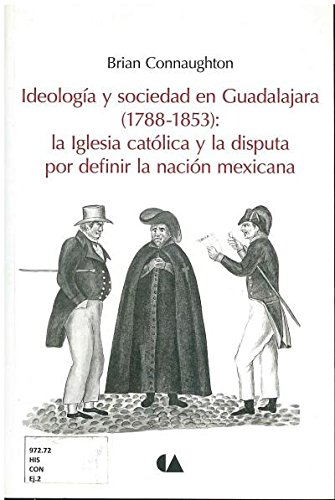 IDEOLOGIA Y SOCIEDAD EN GUADALAJARA (1788-1853): LA: CONNAUGHTON, BRIAN