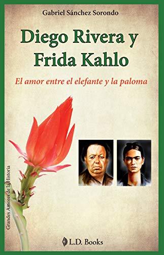9786074570250: Diego Rivera y Frida Kahlo. El amor entre el elefante y la paloma (Spanish Edition) (Grandes Amores de la Historia)