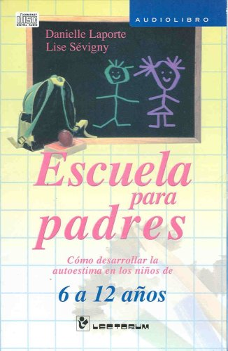9786074570366: Escuela para padres/ School for Parents: Como desarrollar la autoestima en los ninos de 6 a 12 anos/ How to Develop Self-Esteem in Children Aged 6 to 12 Years