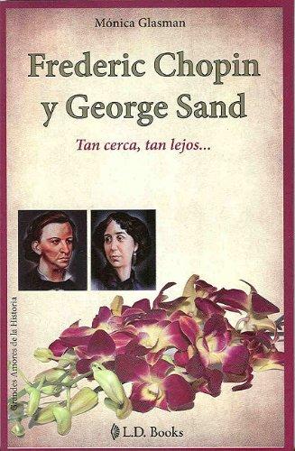 Frederic Chopin y George Sand. Tan cerca, tan lejos. (Grandes Amores de la Historia) (Spanish ...