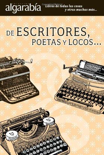 9786074570465: De escritores, poetas y locos / From Writers, Poets and...Crazy People (Algarabia)